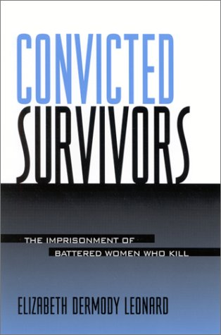 9780791453278: Convicted Survivors: The Imprisonment of Battered Women Who Kill (Suny Series in Women, Crime, and Criminology)