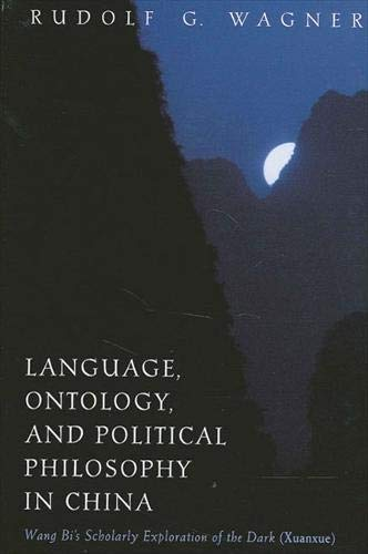 9780791453322: Language, Ontology, and Political Philosophy in China: Wang Bi's Scholarly Exploration of the Dark (Xuanxue) (SUNY Series in Chinese Philosophy and Culture)