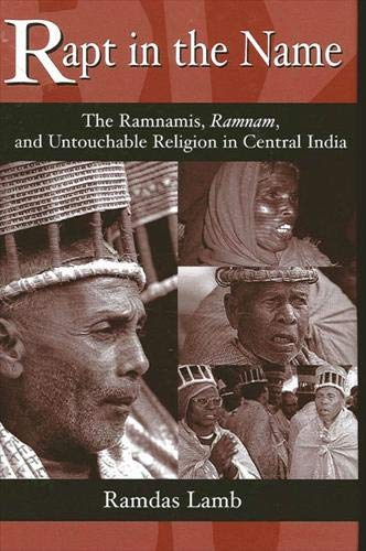 Rapt in the Name: The Ramnamis, Ramnam, and Untouchable Religion in Central India: Lamb, Ramdas