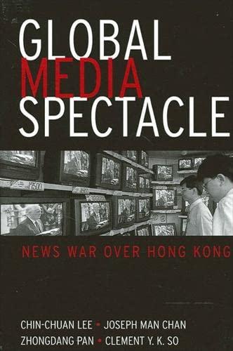 9780791454718: Global Media Spectacle: News War Over Hong Kong: Covering the Hong Kong Handover (SUNY Series in Global Media Studies)