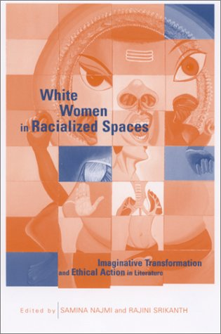 9780791454770: White Women in Racialized Spaces: Imaginative Transformation and Ethical Action in Literature (Suny Series in Feminist Criticism and Theory)