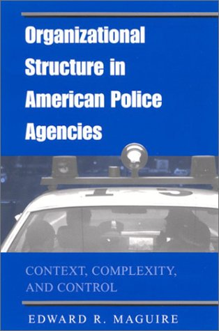 9780791455111: Organizational Structure in American Police Agencies: Context, Complexity, and Control (Suny Series in New Directions in Crime and Justice Studies)