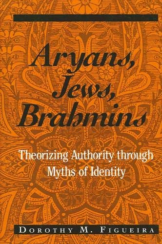 9780791455319: Aryans, Jews, Brahmins: Theorizing Authority Through Myths of Identity (Suny Series, the Margins of Literature)