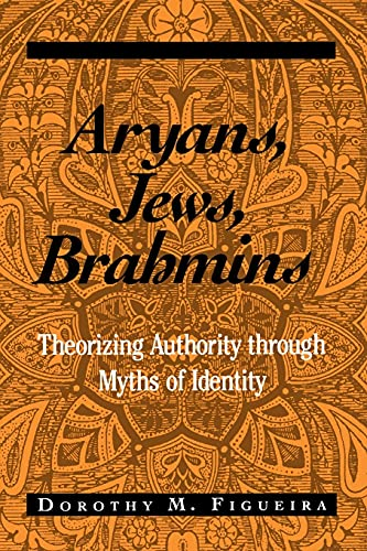9780791455326: Aryans, Jews, Brahmins: Theorizing Authority Through Myths of Identity (Suny Series, the Margins of Literature)