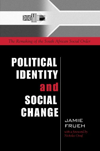 Political Identity and Social Change : The Remaking of the South African Social Order: Frueh, Jamie...