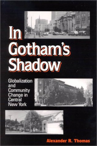 9780791455951: In Gotham's Shadow: Globalization and Community Change in Central New York