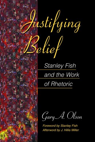 Justifying belief : Stanley Fish and the work of rhetoric.: Olson, Gary A.