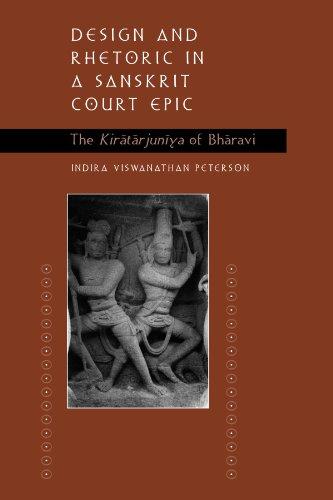 Design and Rhetoric in a Sanskrit Court: The Kiratarjuniya of Bharavi: Peterson, Indira Viswanathan