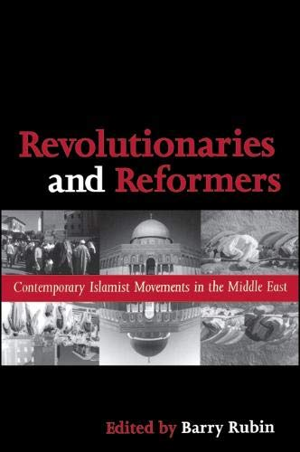 Revolutionaries and Reformers: Contemporary Islamist Movements in the Middle East: Rubin, Barry