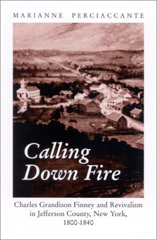 9780791456392: Calling Down Fire: Charles Grandison Finney and Revivalism in Jefferson County, New York, 1800-1840