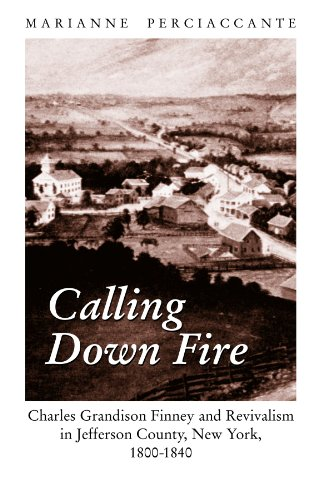 9780791456408: Calling Down Fire: Charles Grandison Finney and Revivalism in Jefferson County, New York, 1800-1840