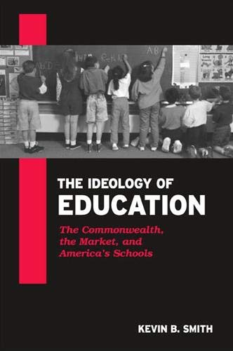 9780791456453: Ideology of Education the: The Commonwealth, the Market, and America's Schools