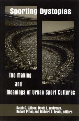 9780791456699: Sporting Dystopias: The Making and Meanings of Urban Sport Cultures (Suny Series on Sport, Culture, and Social Relations)