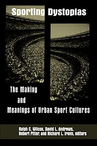 Sporting Dystopias: The Making and Meaning of Urban Sport Cultures: David L. Andrews