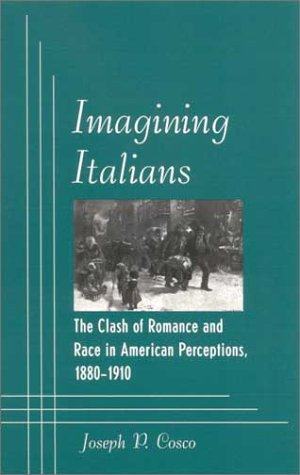 9780791457610: Imagining Italians: The Clash of Romance and Race in American Perceptions, 1880-1910 (Suny Series in Italian/American Culture)