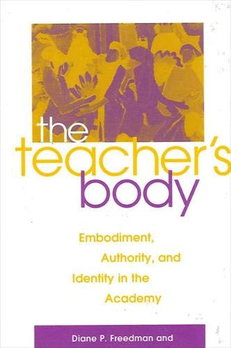 Teacher's Body : Embodiment, Authority, and Identity in the Academy: Martha Stoddard Holmes