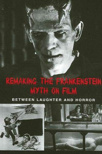 9780791457696: Remaking the Frankenstein Myth on Fil: Between Laughter and Horror (SUNY Series in Psychoanalysis and Culture (Hardcover))