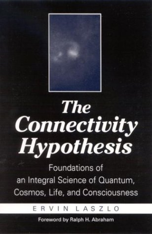 9780791457856: The Connectivity Hypothesis: Foundations of an Integral Science of Quantum, Cosmos, Life and Consciousness