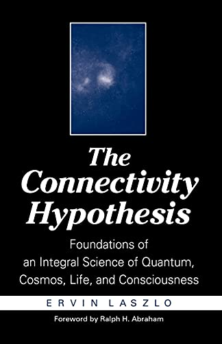 9780791457863: The Connectivity Hypothesis: Foundations of an Integral Science of Quantum, Cosmos, Life, and Consciousness: Foundatins of an Integral Science of Quantum, Cosmos, Life and Consciousness