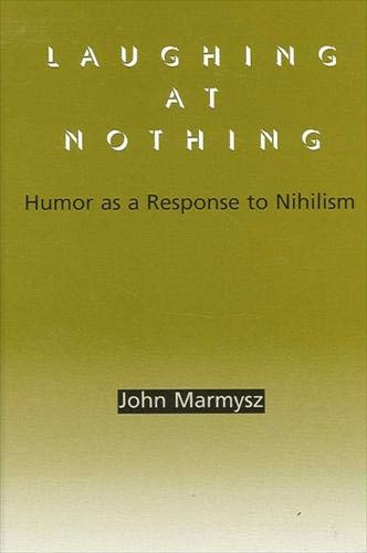 9780791458396: Laughing at Nothing: Humor As a Response to Nihilism