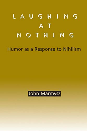 9780791458402: Laughing at Nothing: Humor as a Response to Nihilism