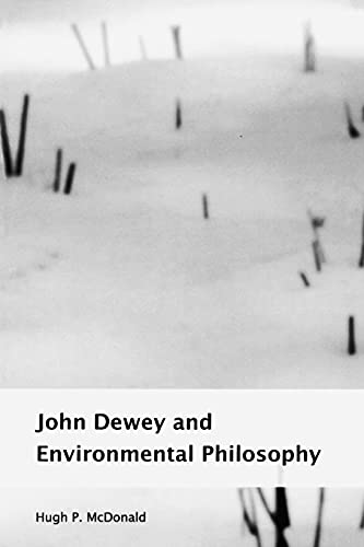 John Dewey and Environmental Philosophy (Suny Series in Environmental Philosophy and Ethics): H. P....