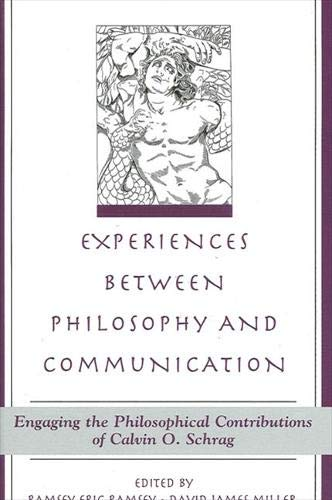 9780791458754: Experiences Between Philosophy and Communication: Engaging the Philosophical Contributions of Calvin O. Schrag (Suny Series in the Philosophy of the Social Sciences)