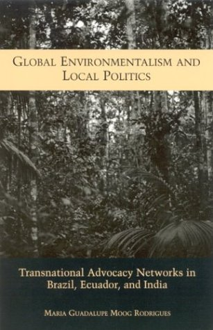 9780791458778: Global Environmentalism and Local Politics: Transnational Advocacy Networks in Brazil, Ecuador, and India (Suny Series in Global Environmental Policy)