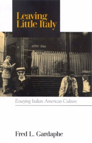 9780791459171: Leaving Little Italy: Essaying Italian American Culture (SUNY Series in Italian/American Culture)