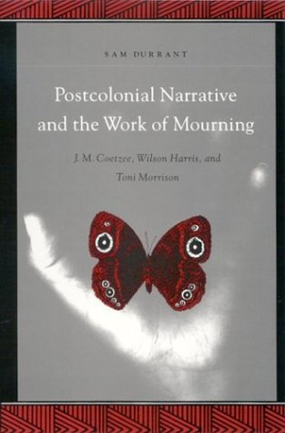Postcolonial Narrative and the Work of Mourning (Suny Series, Explorations in Postcolonial Studies)...