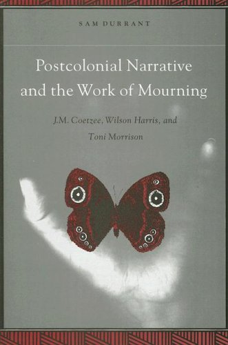 9780791459461: Postcolonial Narrative and the Work of Mourning: J.M. Coetzee, Wilson Harris, and Toni Morrison (Suny Series, Explorations in Postcolonial Studies)