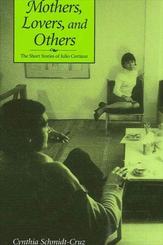 9780791459553: Mothers, Lovers, and Others: The Short Stories of Julio Cortazar (SUNY series in Latin American and Iberian Thought and Culture)