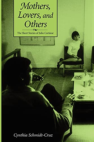 9780791459560: Mothers, Lovers, and Others: The Short Stories of Julio Cort Azar (SUNY Series in Latin American and Iberian Thought and Culture)