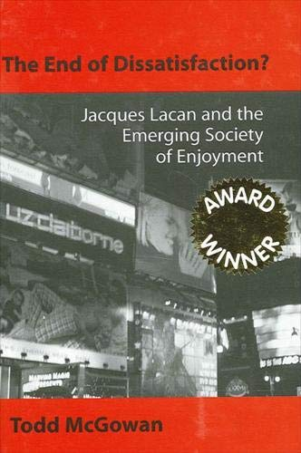 9780791459676: End of Dissatisfaction the: Jacques Lacan and the Emerging Society of Enjoyment (SUNY Series in Psychoanalysis and Culture)