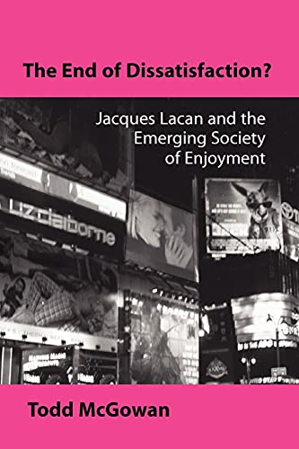 9780791459683: The End of Dissatisfaction: Jacques Lacan and the Emerging Society of Enjoyment (Psychoanalysis and Culture)