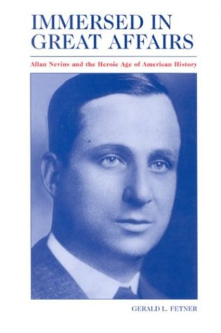 9780791459737: Immersed in Great Affairs: Allan Nevins and the Heroic Age of American History