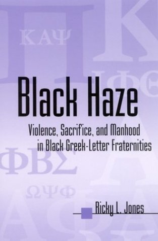 Black Haze: Violence, Sacrifice, and Manhood in Black Greek-Letter Fraternities (Suny Series in ...