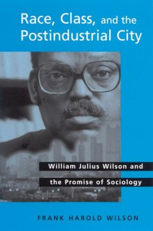 9780791460153: Race, Class, and the Postindustrial City: William Julius Wilson and the Promise of Sociology (SUNY series, The New Inequalities)