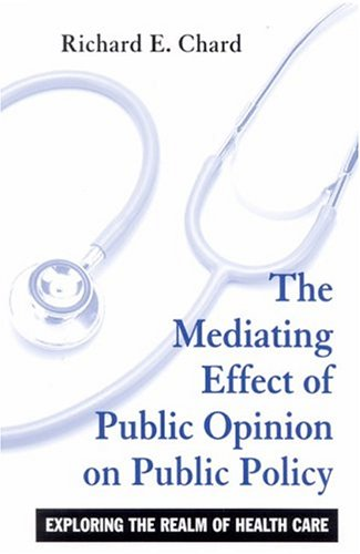 9780791460535: The Mediating Effect of Public Opinion on Public Policy: Exploring the Realm of Health Care (SUNY series in Public Policy)