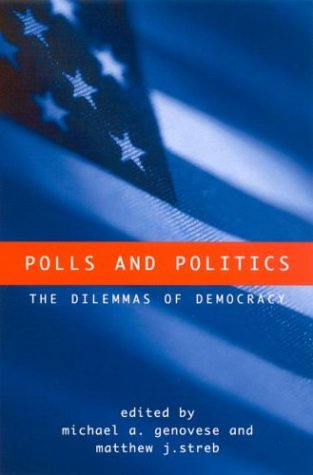 Polls and politics : the dilemmas of democracy.: Genovese, Michael A. & Matthew J. Streb (eds.)