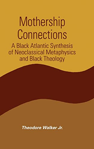 9780791460894: Mothership Connections: A Black Atlantic Synthesis of Neoclassical Metaphysics and Black Theology (Suny Series in Constructive Postmodern Thought)