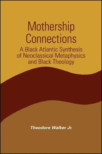 9780791460900: Mothership Connections: A Black Atlantic Synthesis of Neoclassical Metaphysics and Black Theology (Suny Series in Constructive Postmodern Thought)