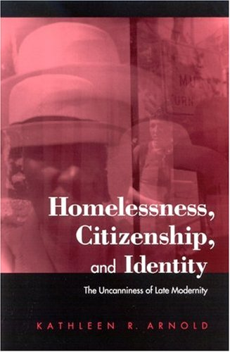 Homelessness, Citizenship, and Identity: The Uncanniness of: Kathleen R. Arnold