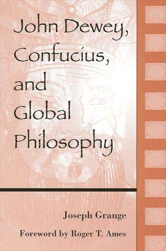 9780791461167: John Dewey, Confucius, and Global Philosophy (Suny Series in Chinese Philosophy and Culture)