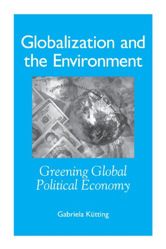 Globalization and the Environment: Greening Global Political Economy: Kutting, Gabriela
