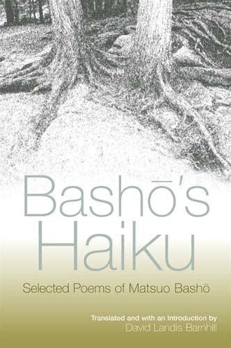 Basho's Haiku: Selected Poems of Matsuo Basho (0791461653) by Basho Matsuo; David Landis Barnhill; Matsuo Basho