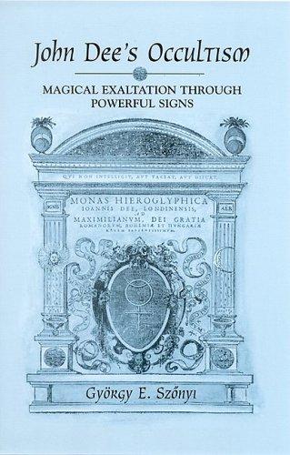 John Dee s Occultism: Magical Exaltation Through Powerful Signs (Hardback): Gyorgy E. Szonyi
