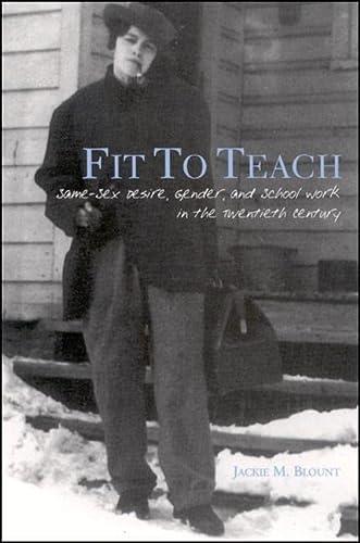 9780791462676: Fit to Teach: Same-Sex Desire, Gender, and School Work in the Twentieth Century