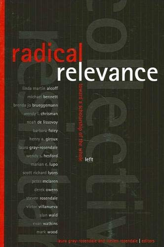 9780791462737: Radical Relevance: Toward a Scholarship of the Whole Left