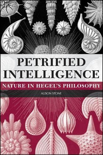 Petrified Intelligence: Nature in Hegel s Philosophy (Hardback): Alison Stone